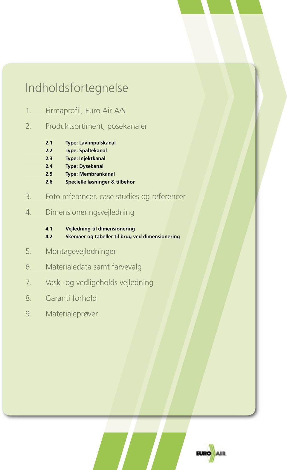 Foto referencer, case studies og referencer 4. Dimensioneringsvejledning 4.1 Vejledning til dimensionering 4.