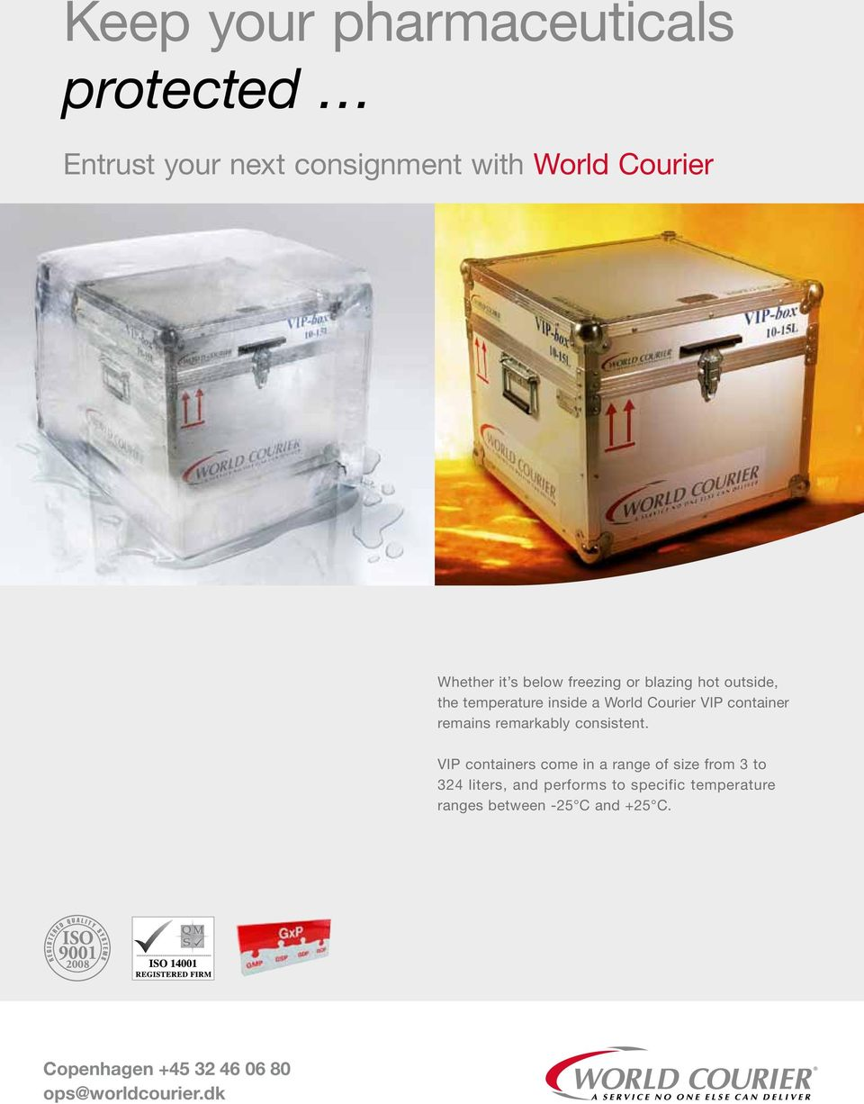 VIP containers come in a range of size from 3 to 324 liters, and performs to specific temperature ranges between -25 C and