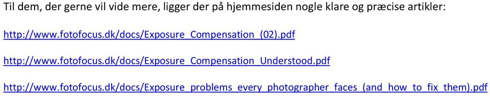 pdf http://www.fotofocus.dk/docs/exposure_compensation_understood.
