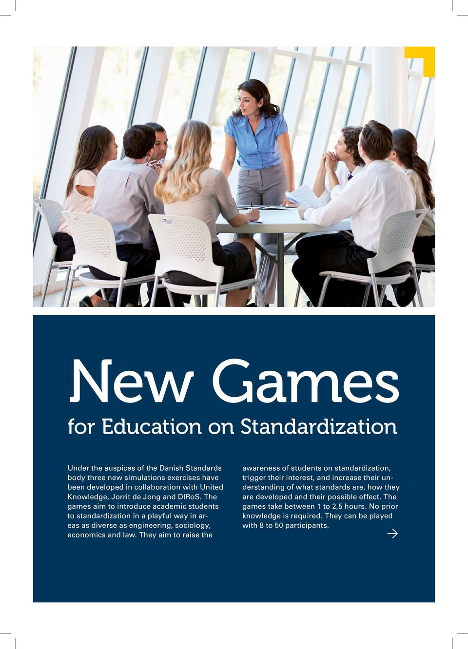 The games aim to introduce academic students to standardization in a playful way in areas as diverse as engineering, sociology, economics and law.