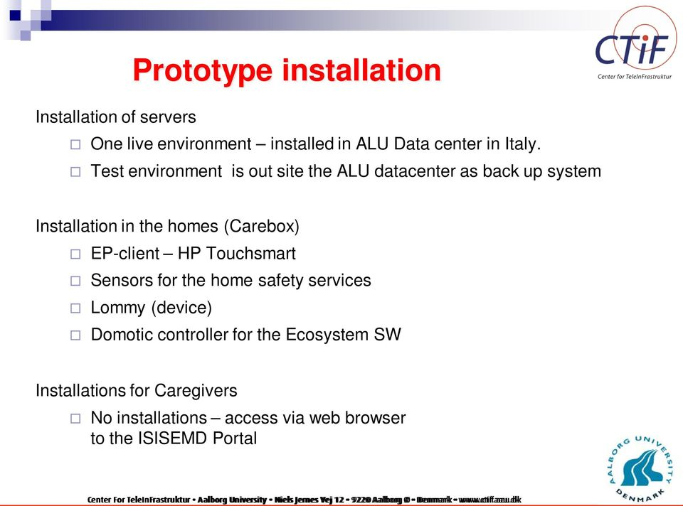 Test environment is out site the ALU datacenter as back up system Installation in the homes (Carebox)