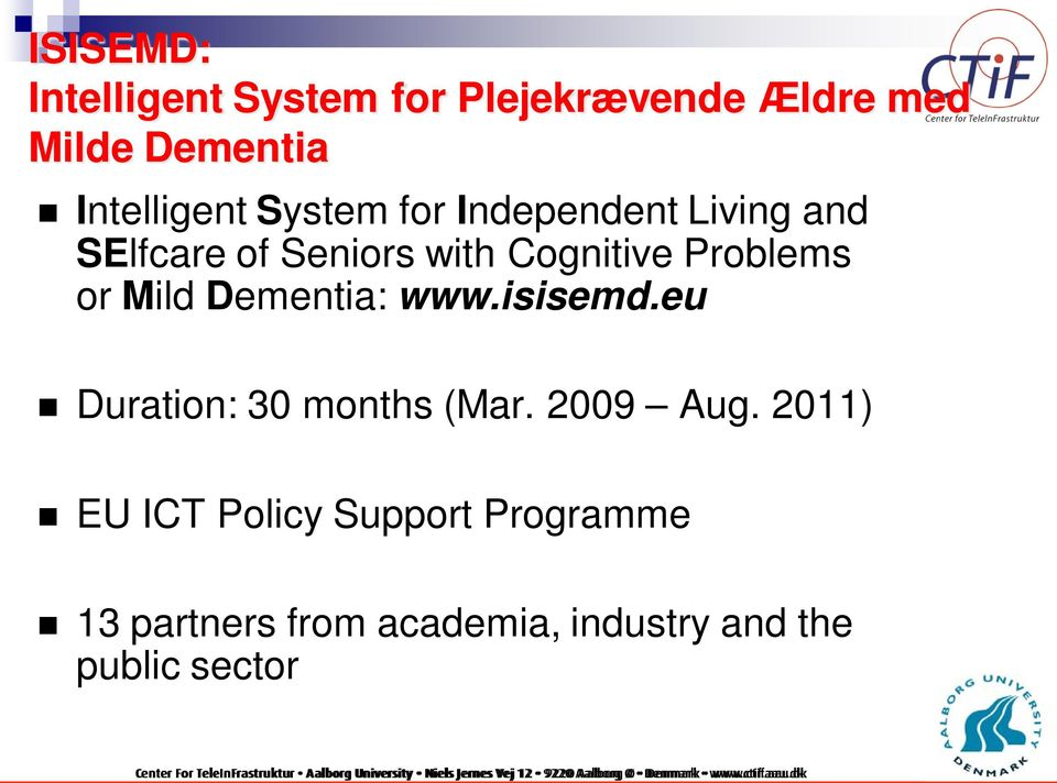 Problems or Mild Dementia: www.isisemd.eu Duration: 30 months (Mar. 2009 Aug.