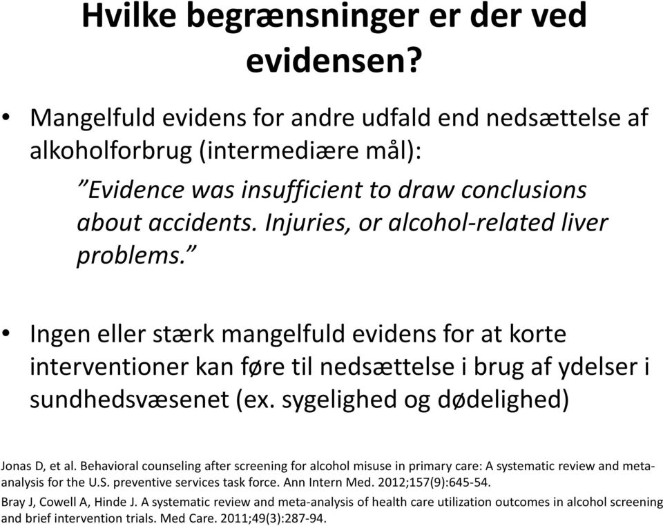 sygelighed og dødelighed) Jonas D, et al. Behavioral counseling after screening for alcohol misuse in primary care: A systematic review and metaanalysis for the U.S. preventive services task force.