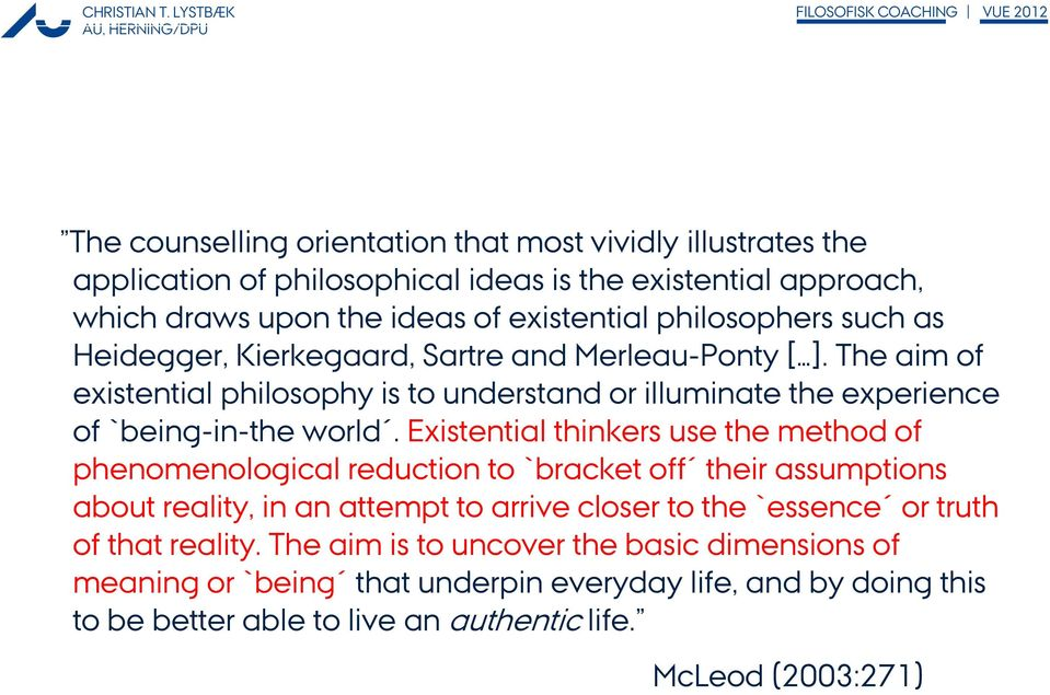 The aim of existential philosophy is to understand or illuminate the experience of `being-in-the world.