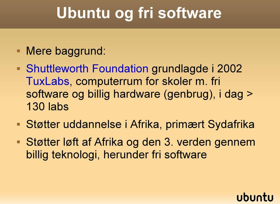 fri software og billig hardware (genbrug), i dag > 130 labs Støtter