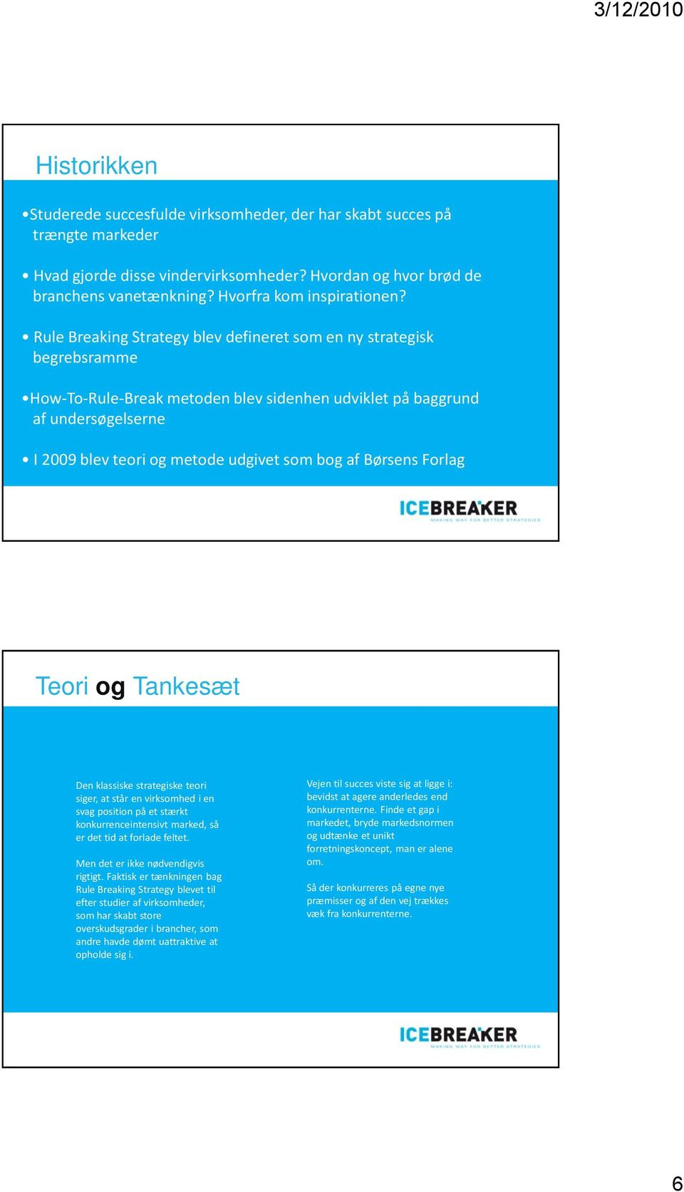 Rule Breaking Strategy blev defineret som en ny strategisk begrebsramme How-To-Rule-Break metoden blev sidenhen udviklet på baggrund af undersøgelserne I 2009 blev teori og metode udgivet som bog af