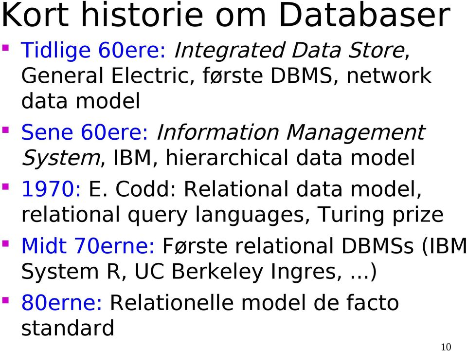 E. Codd: Relational data model, relational query languages, Turing prize Midt 70erne: Første
