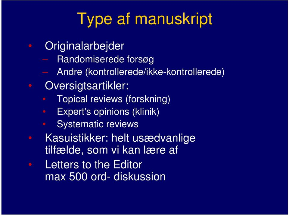 (forskning) Expert's opinions (klinik) Systematic reviews Kasuistikker: