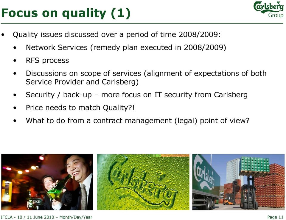 expectations of both Service Provider and Carlsberg) Security / back-up more focus on IT security