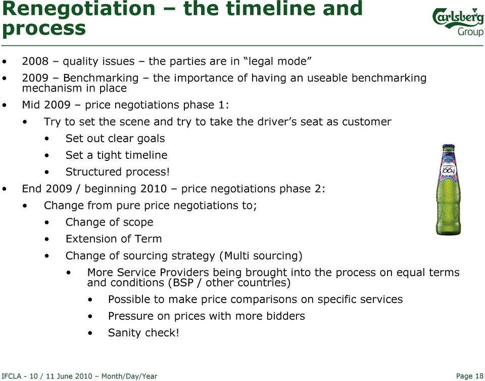 End 2009 / beginning 2010 price negotiations phase 2: Change from pure price negotiations to; Change of scope Extension of Term Change of sourcing strategy (Multi sourcing) More