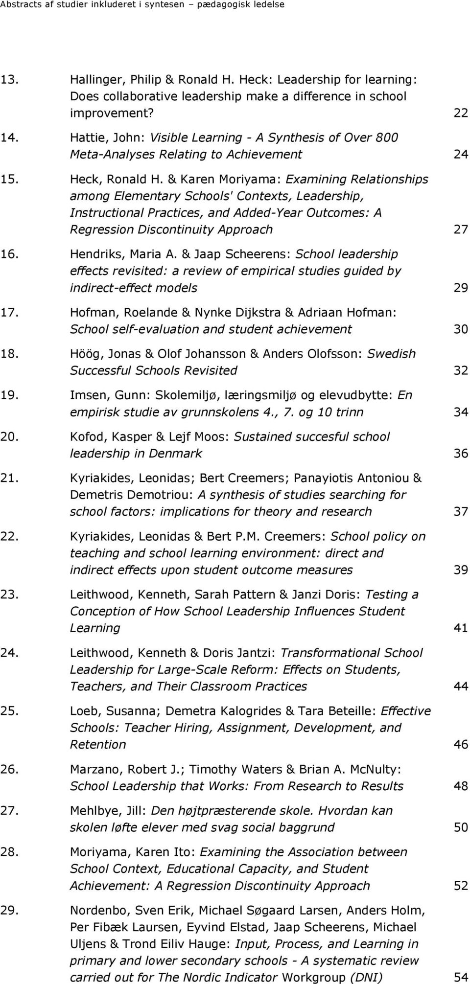 & Karen Moriyama: Examining Relationships among Elementary Schools' Contexts, Leadership, Instructional Practices, and Added-Year Outcomes: A Regression Discontinuity Approach 27 16.