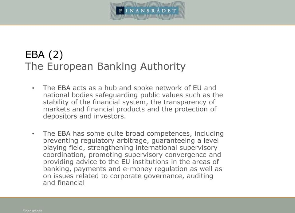 The EBA has some quite broad competences, including preventing regulatory arbitrage, guaranteeing a level playing field, strengthening international supervisory