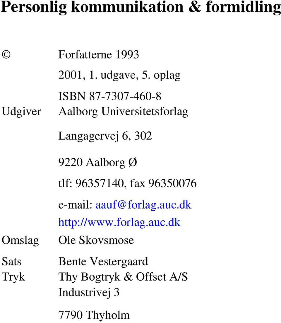 Sats Tryk 9220 Aalborg Ø tlf: 96357140, fax 96350076 e-mail: aauf@forlag.auc.