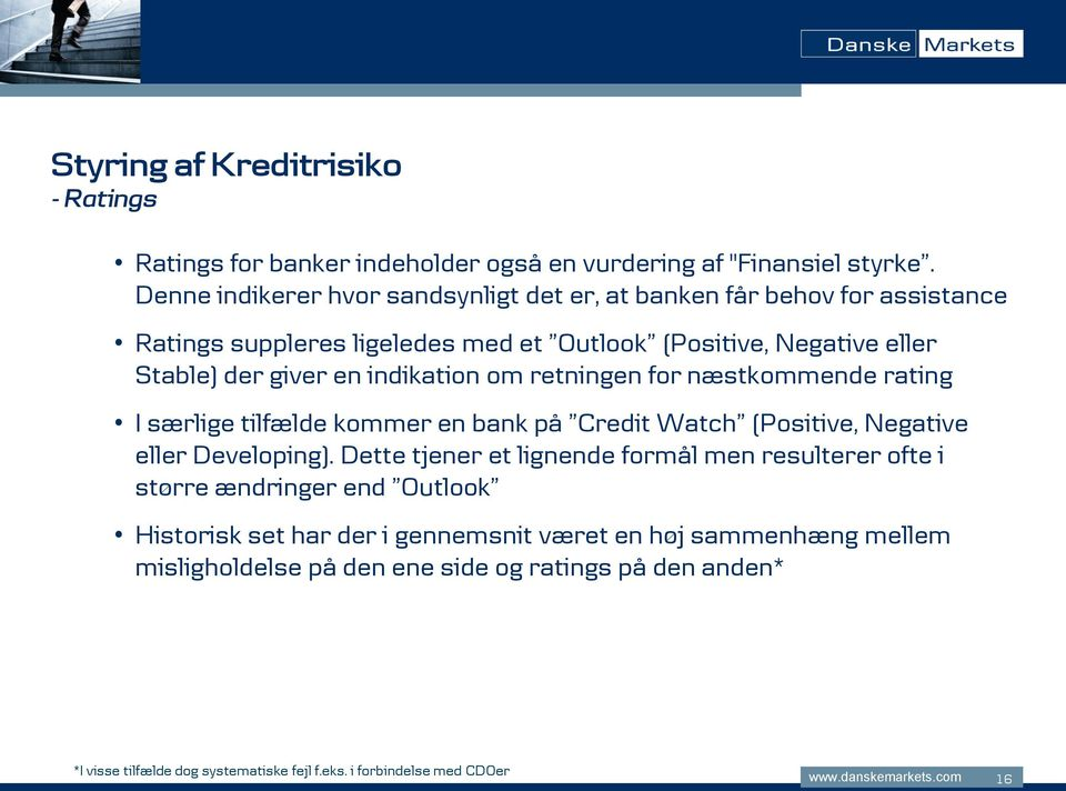 indikation om retningen for næstkommende rating I særlige tilfælde kommer en bank på Credit Watch (Positive, Negative eller Developing).