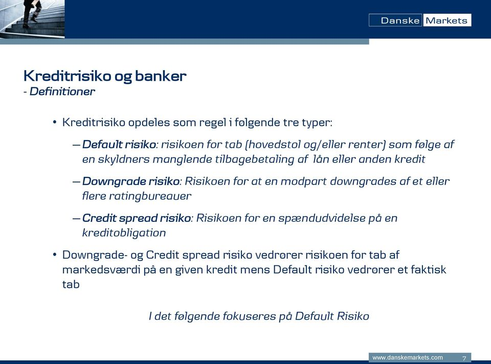et eller flere ratingbureauer Credit spread risiko: Risikoen for en spændudvidelse på en kreditobligation Downgrade- og Credit spread risiko