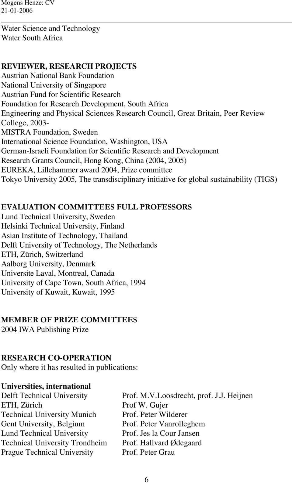 Washington, USA German-Israeli Foundation for Scientific Research and Development Research Grants Council, Hong Kong, China (2004, 2005) EUREKA, Lillehammer award 2004, Prize committee Tokyo