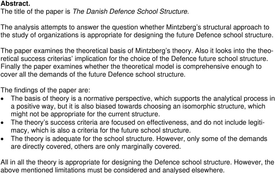 The paper examines the theoretical basis of Mintzberg s theory. Also it looks into the theoretical success criterias implication for the choice of the Defence future school structure.