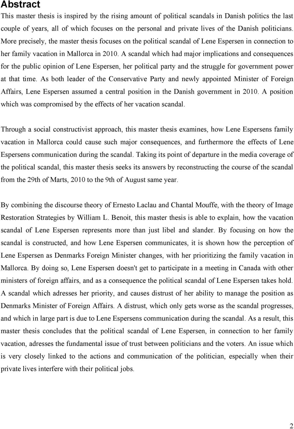 A scandal which had major implications and consequences for the public opinion of Lene Espersen, her political party and the struggle for government power at that time.