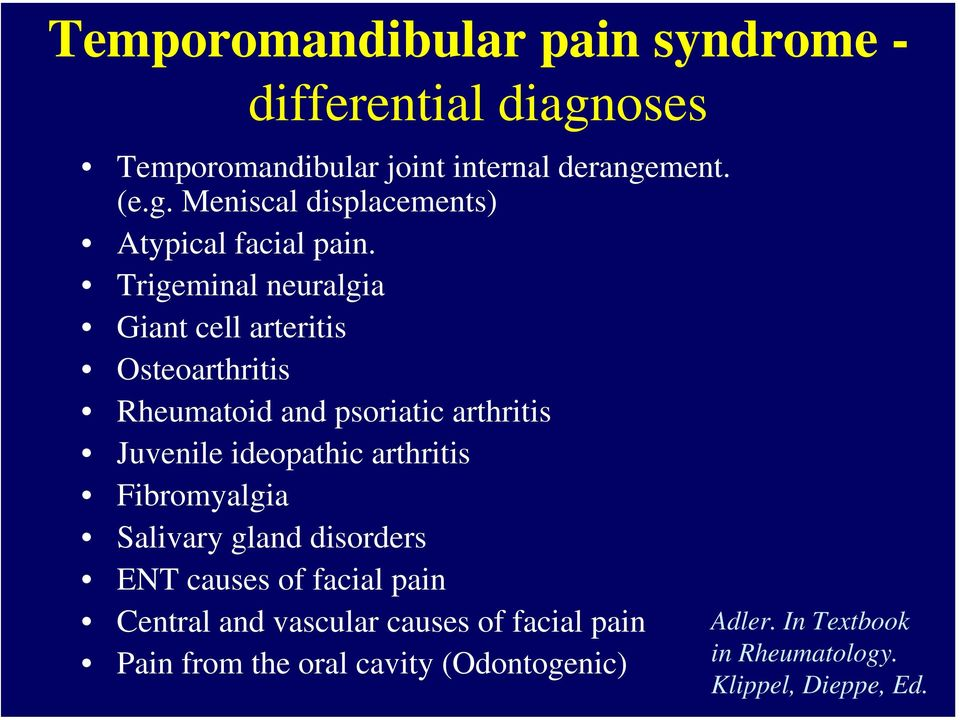 arthritis Fibromyalgia Salivary gland disorders ENT causes of facial pain Central and vascular causes of facial pain