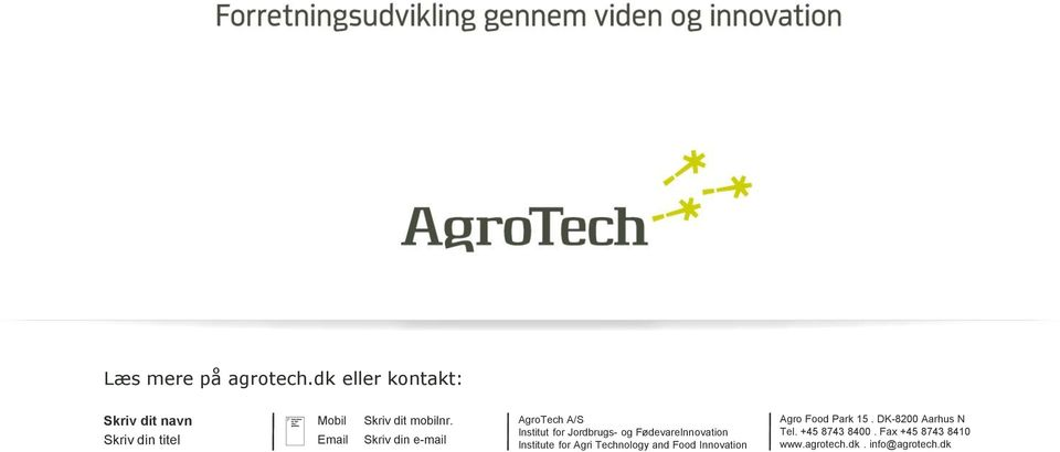 Skriv din e-mail AgroTech A/S Institut for Jordbrugs- og FødevareInnovation