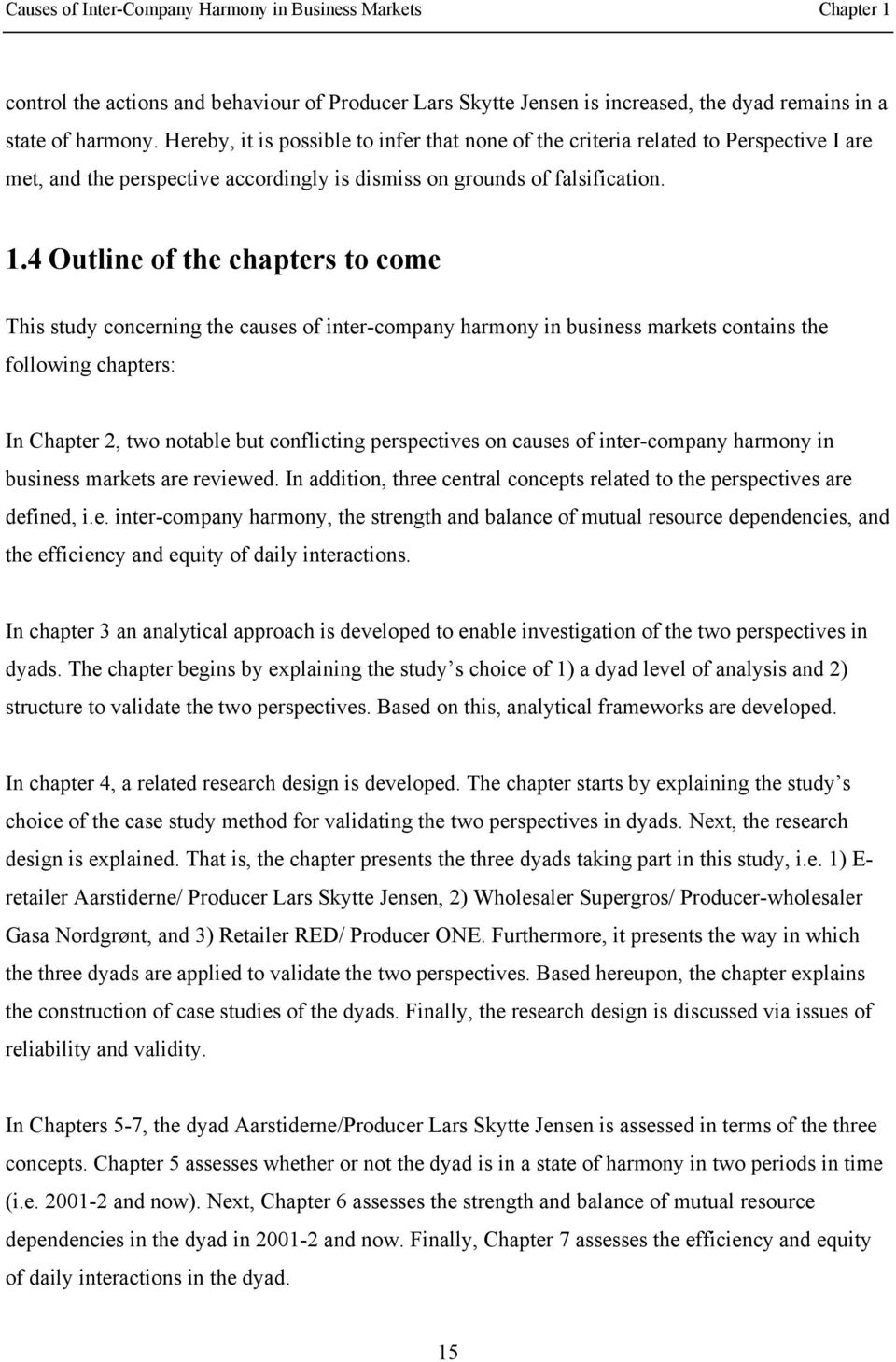 4 Outline of the chapters to come This study concerning the causes of inter-company harmony in business markets contains the following chapters: In Chapter 2, two notable but conflicting perspectives