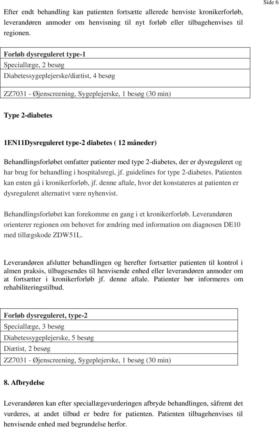( 12 måneder) Behandlingsforløbet omfatter patienter med type 2-diabetes, der er dysreguleret og har brug for behandling i hospitalsregi, jf. guidelines for type 2-diabetes.