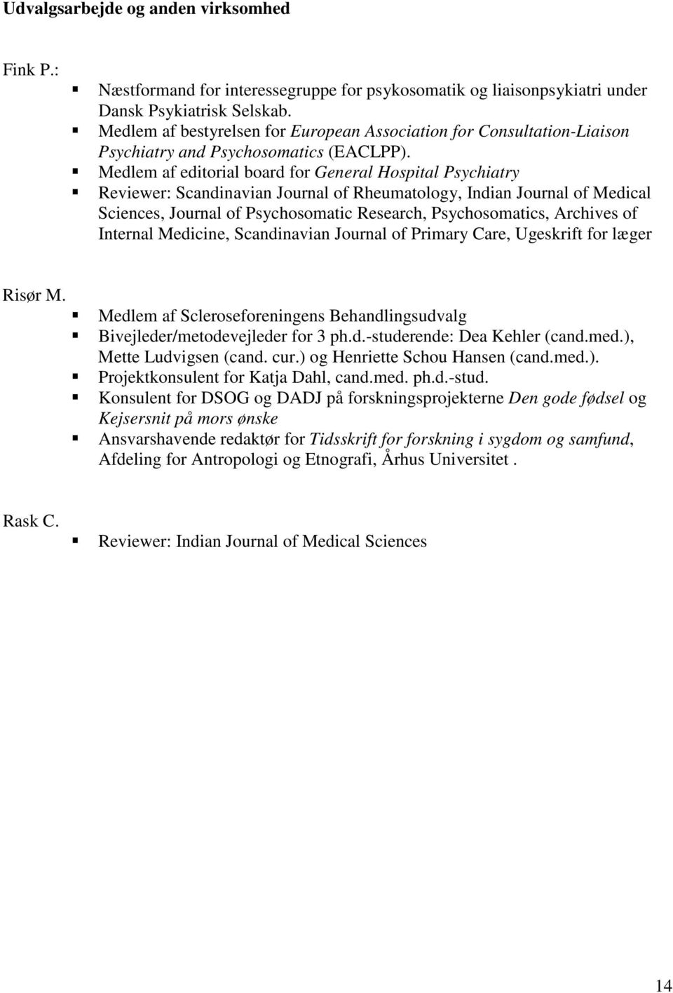 Medlem af editorial board for General Hospital Psychiatry Reviewer: Scandinavian Journal of Rheumatology, Indian Journal of Medical Sciences, Journal of Psychosomatic Research, Psychosomatics,