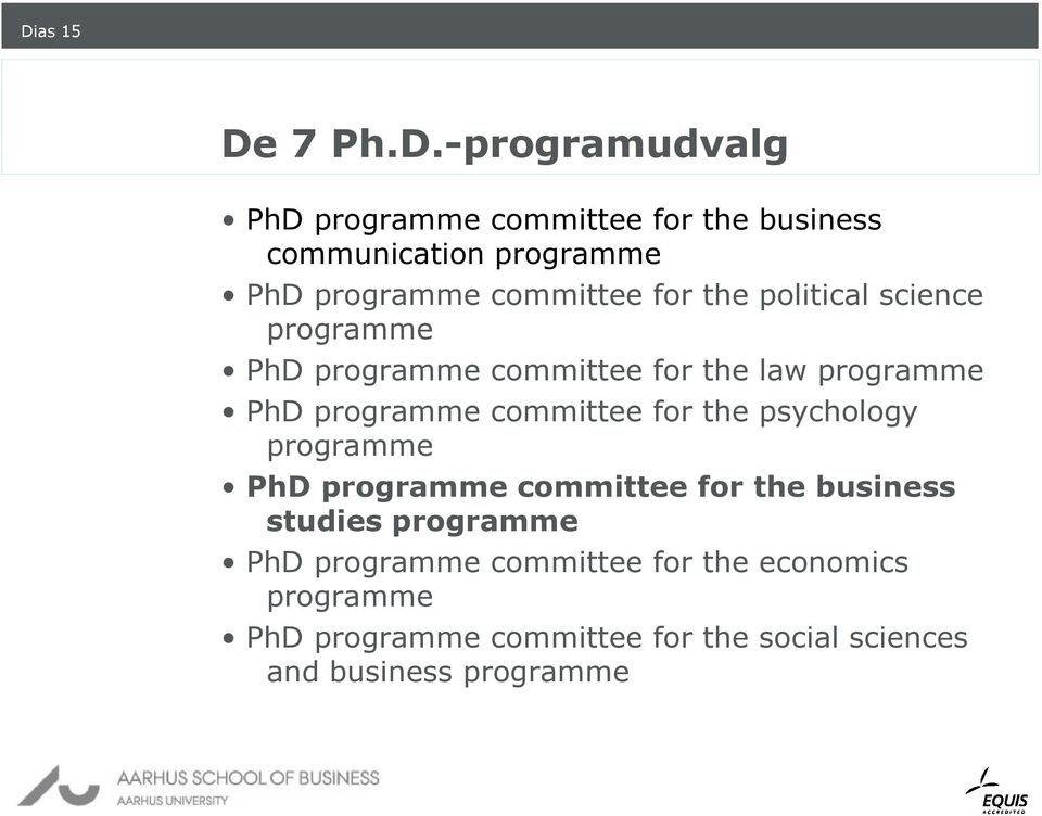 programme committee for the psychology programme PhD programme committee for the business studies programme