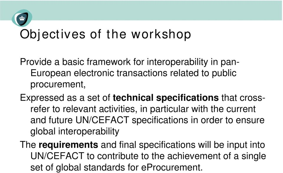 with the current and future UN/CEFACT specifications in order to ensure global interoperability The requirements and final