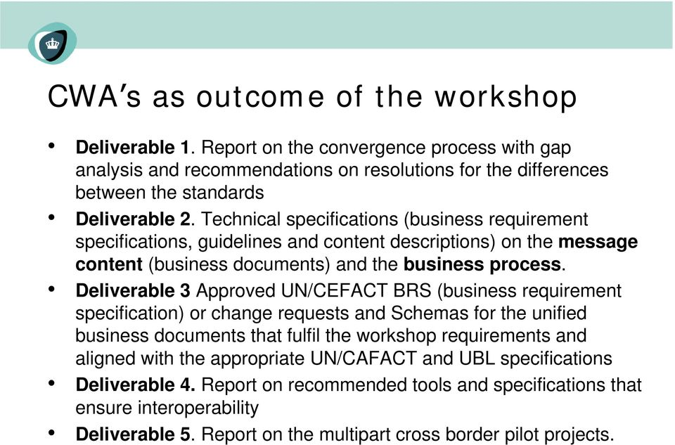 Deliverable 3 Approved UN/CEFACT BRS (business requirement specification) or change requests and Schemas for the unified business documents that fulfil the workshop requirements and aligned