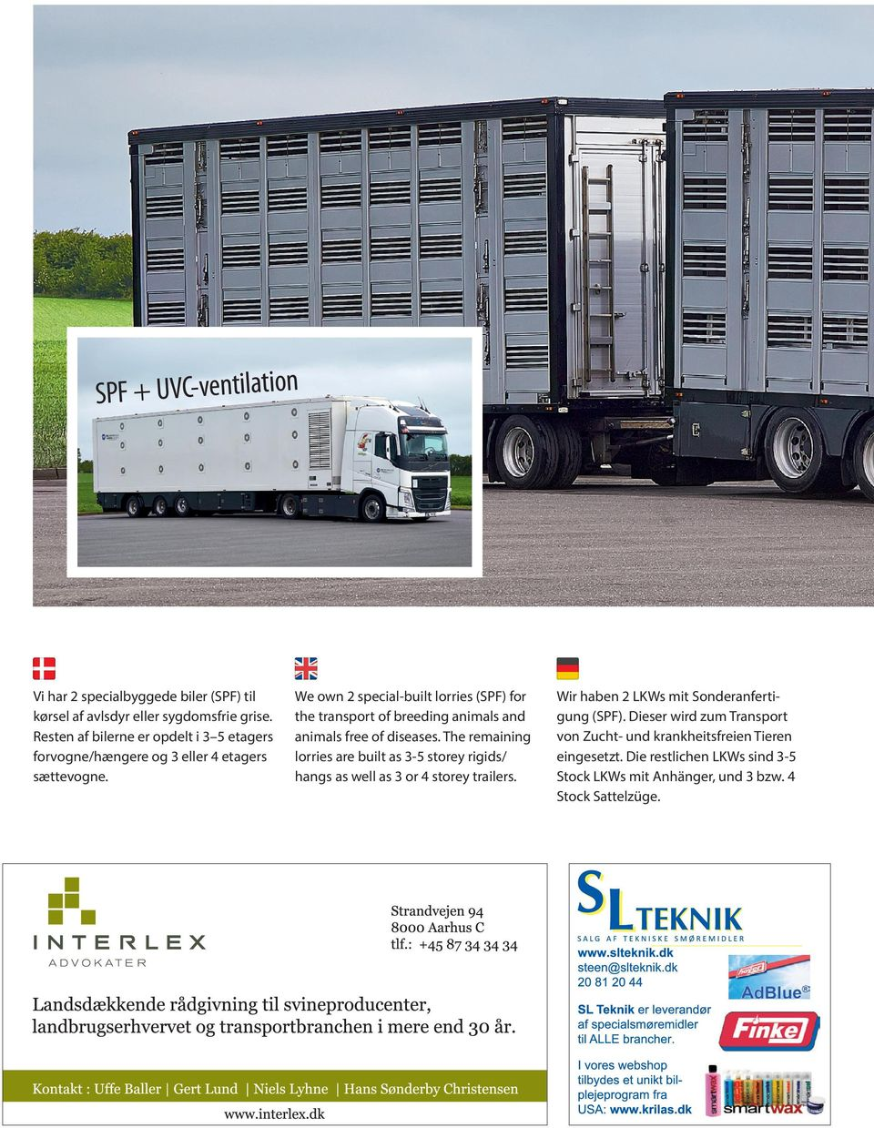 We own 2 special-built lorries (SPF) for the transport of breeding animals and animals free of diseases.