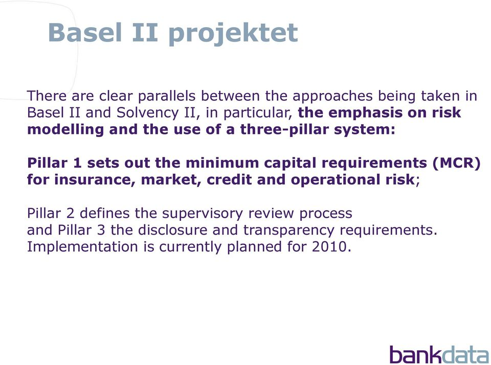 capital requirements (MCR) fr insurance, market, credit and peratinal risk; Pillar 2 defines the supervisry