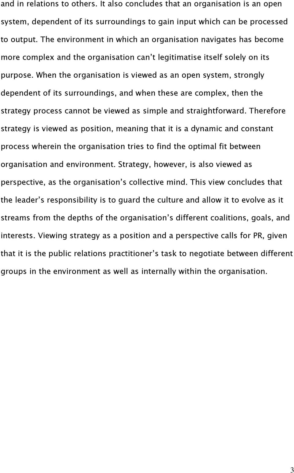 When the organisation is viewed as an open system, strongly dependent of its surroundings, and when these are complex, then the strategy process cannot be viewed as simple and straightforward.