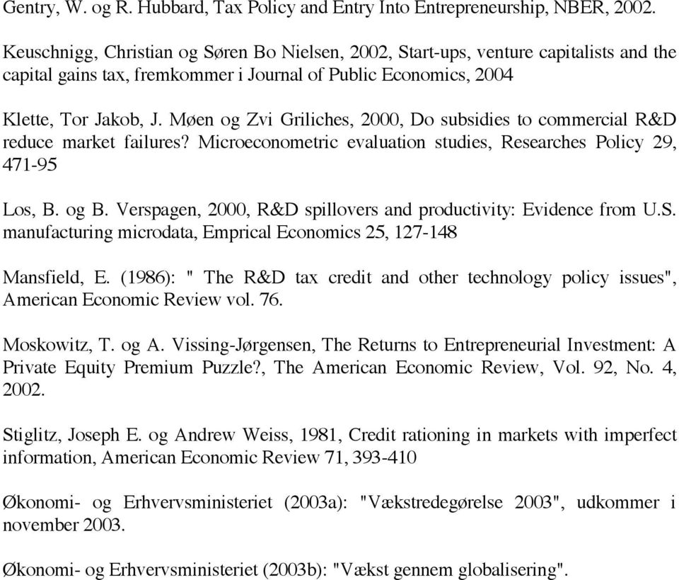 Møen og Zvi Griliches, 2000, Do subsidies to commercial R&D reduce market failures? Microeconometric evaluation studies, Researches Policy 29, 471-95 Los, B. og B.