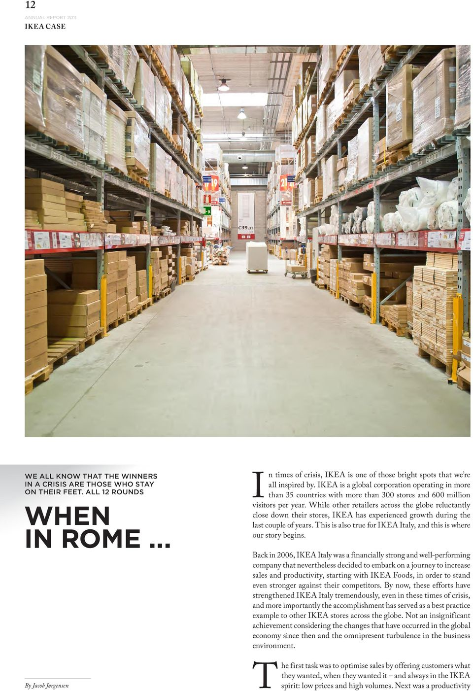 fo IKEA Italy, ad ths s wh ou stoy bgs Back 2006, IKEA Italy was a facally st ad wll-pf copay th vthlss dcdd to bak o a jouy to cas sals ad poductvty, stg wth IKEA Foods, od to stad v st agast th