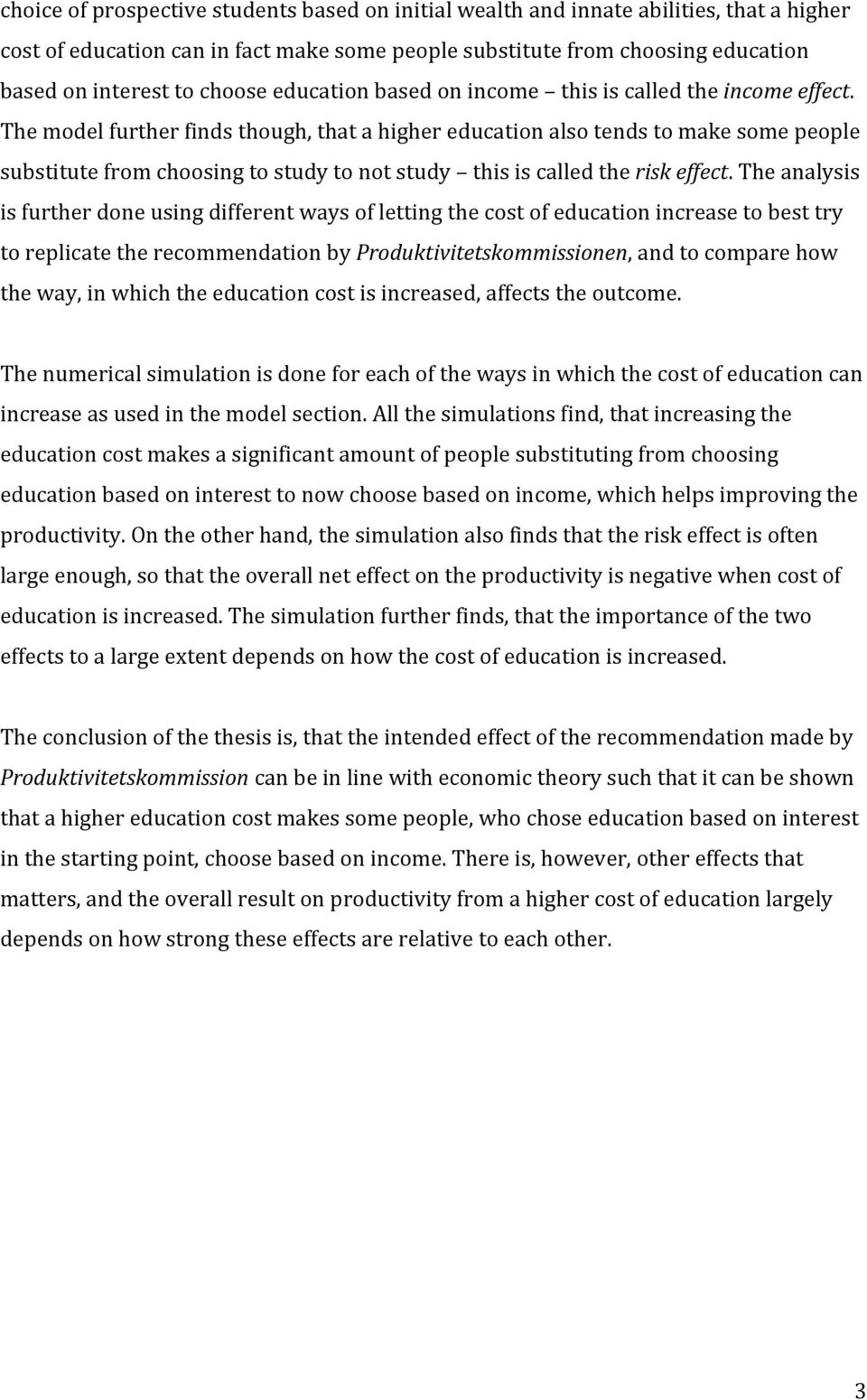 The model further finds though, that a higher education also tends to make some people substitute from choosing to study to not study this is called the risk effect.