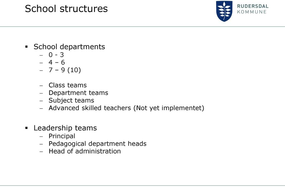 skilled teachers (Not yet implementet) Leadership teams