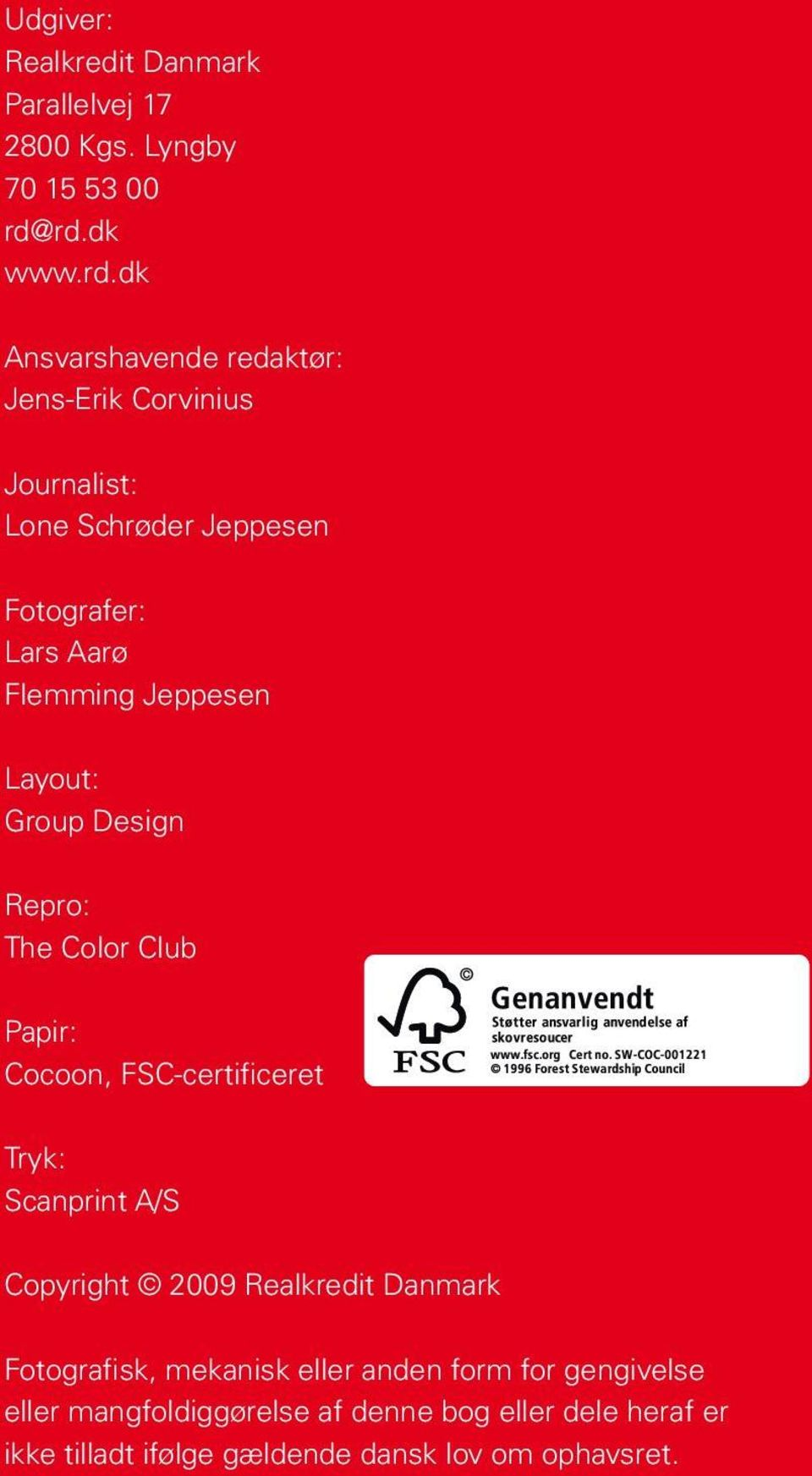 Jeppesen Layout: Group Design Repro: The Color Club Papir: Cocoon, FSC-certificeret Tryk: Scanprint A/S Copyright 2009 Realkredit