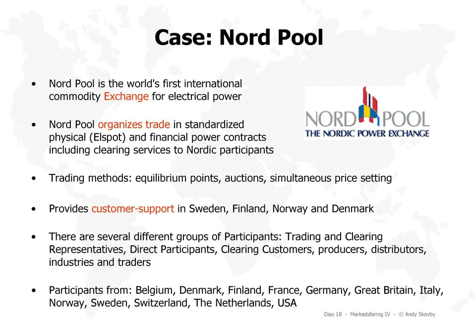 Norway and Denmark There are several different groups of Participants: Trading and Clearing Representatives, Direct Participants, Clearing Customers, producers, distributors,