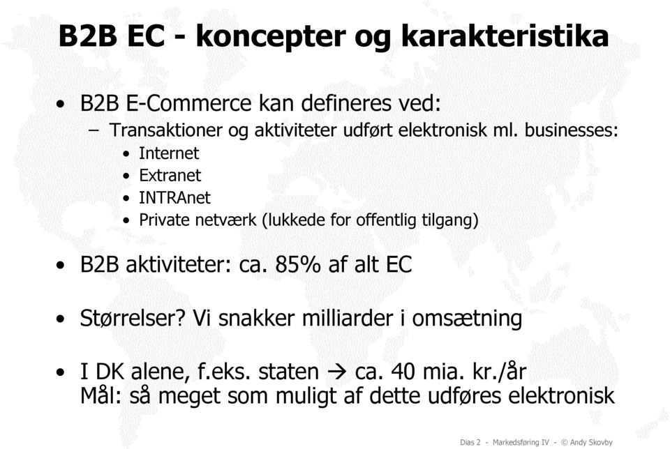 businesses: Internet Extranet INTRAnet Private netværk (lukkede for offentlig tilgang) B2B aktiviteter: ca.
