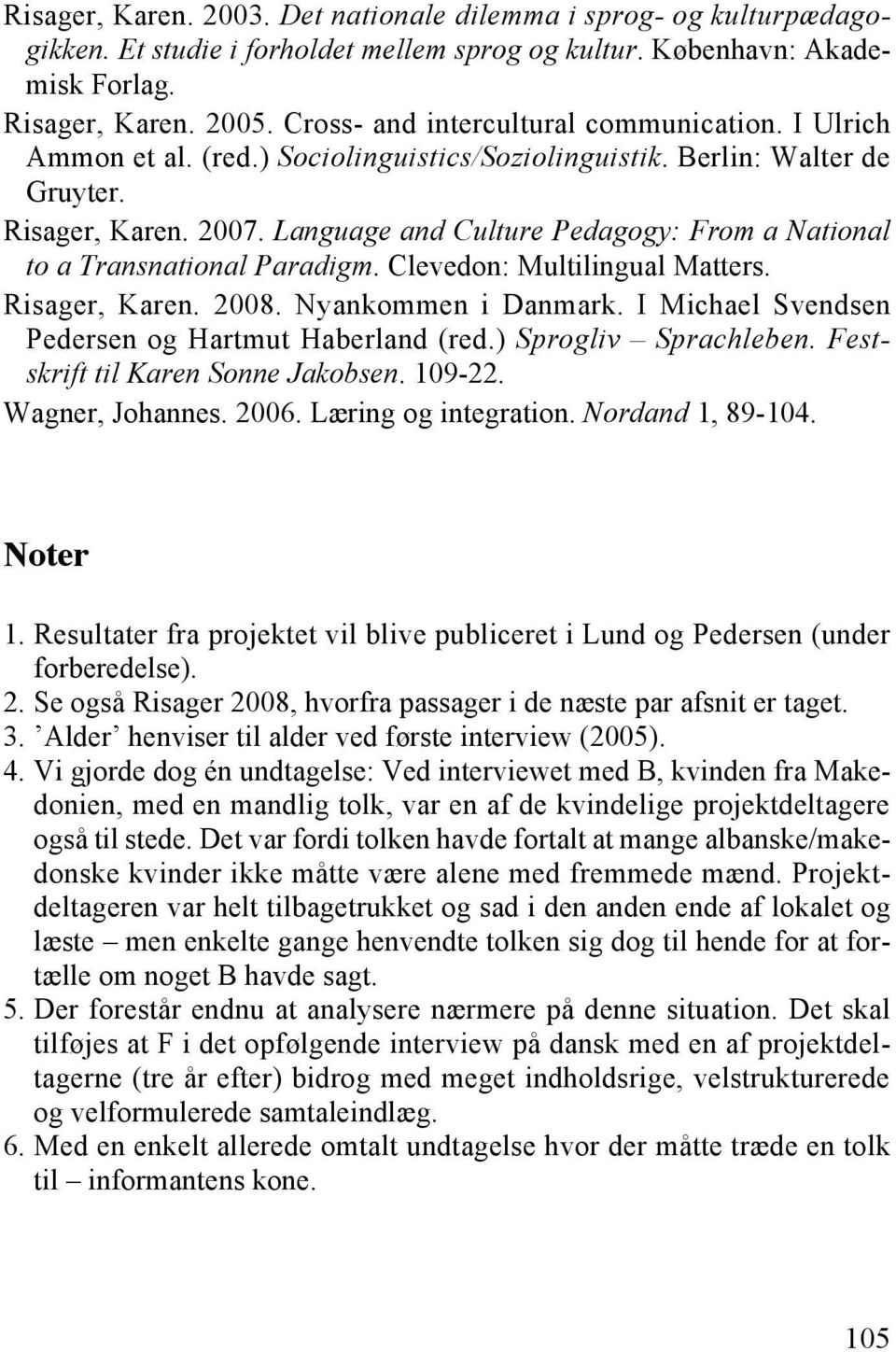 Language and Culture Pedagogy: From a National to a Transnational Paradigm. Clevedon: Multilingual Matters. Risager, Karen. 2008. Nyankommen i Danmark.