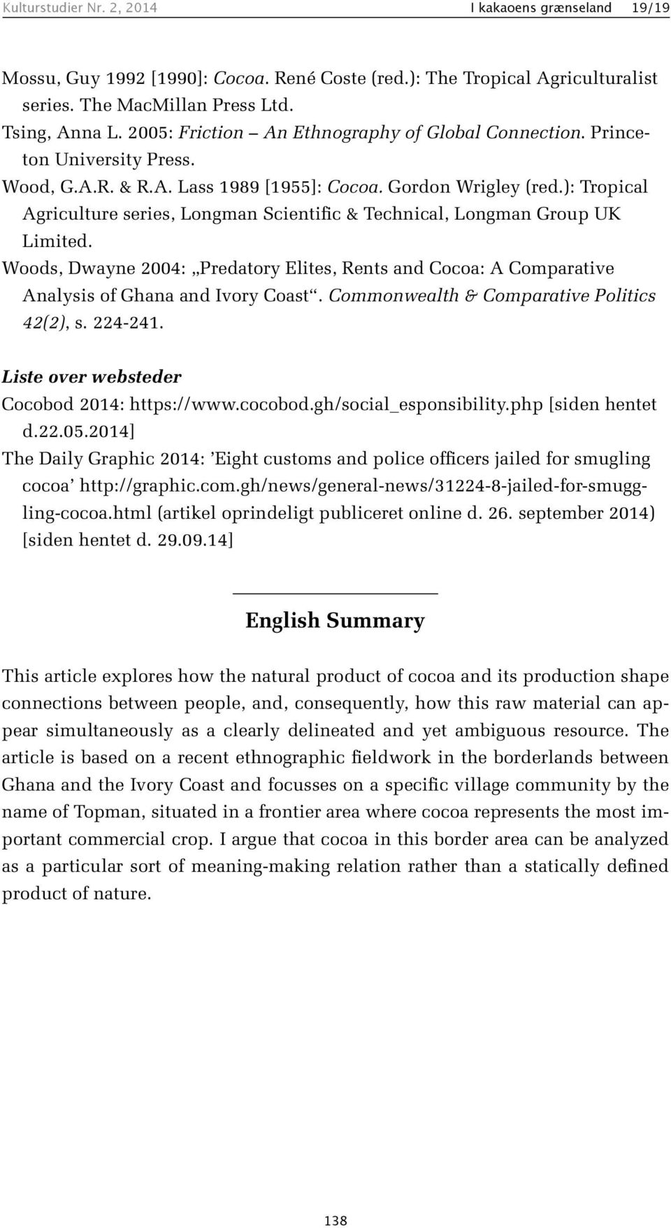 ): Tropical Agriculture series, Longman Scientific & Technical, Longman Group UK Limited. Woods, Dwayne 2004: Predatory Elites, Rents and Cocoa: A Comparative Analysis of Ghana and Ivory Coast.