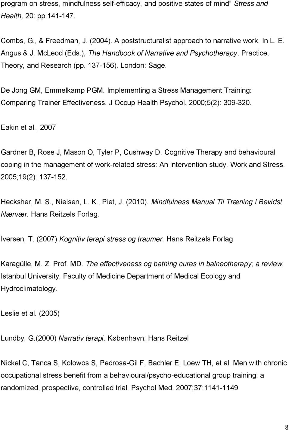 Implementing a Stress Management Training: Comparing Trainer Effectiveness. J Occup Health Psychol. 2000;5(2): 309-320. Eakin et al., 2007 Gardner B, Rose J, Mason O, Tyler P, Cushway D.