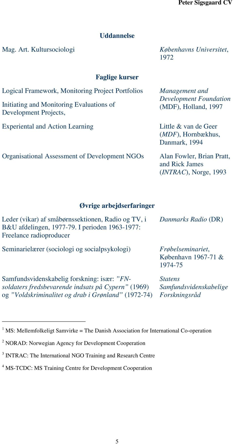 Learning Organisational Assessment of Development NGOs Management and Development Foundation (MDF), Holland, 1997 Little & van de Geer (MDF), Hornbækhus, Danmark, 1994 Alan Fowler, Brian Pratt, and