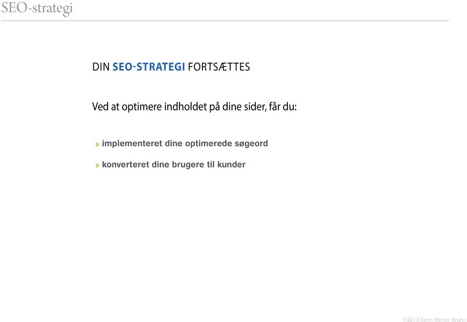 får du: implementeret dine optimerede