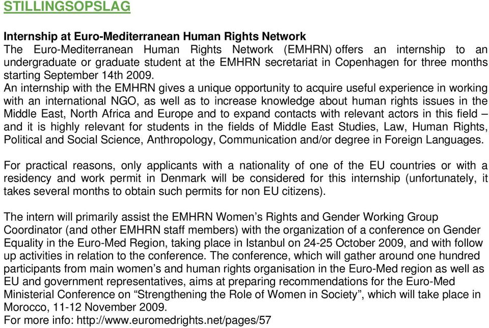 An internship with the EMHRN gives a unique opportunity to acquire useful experience in working with an international NGO, as well as to increase knowledge about human rights issues in the Middle