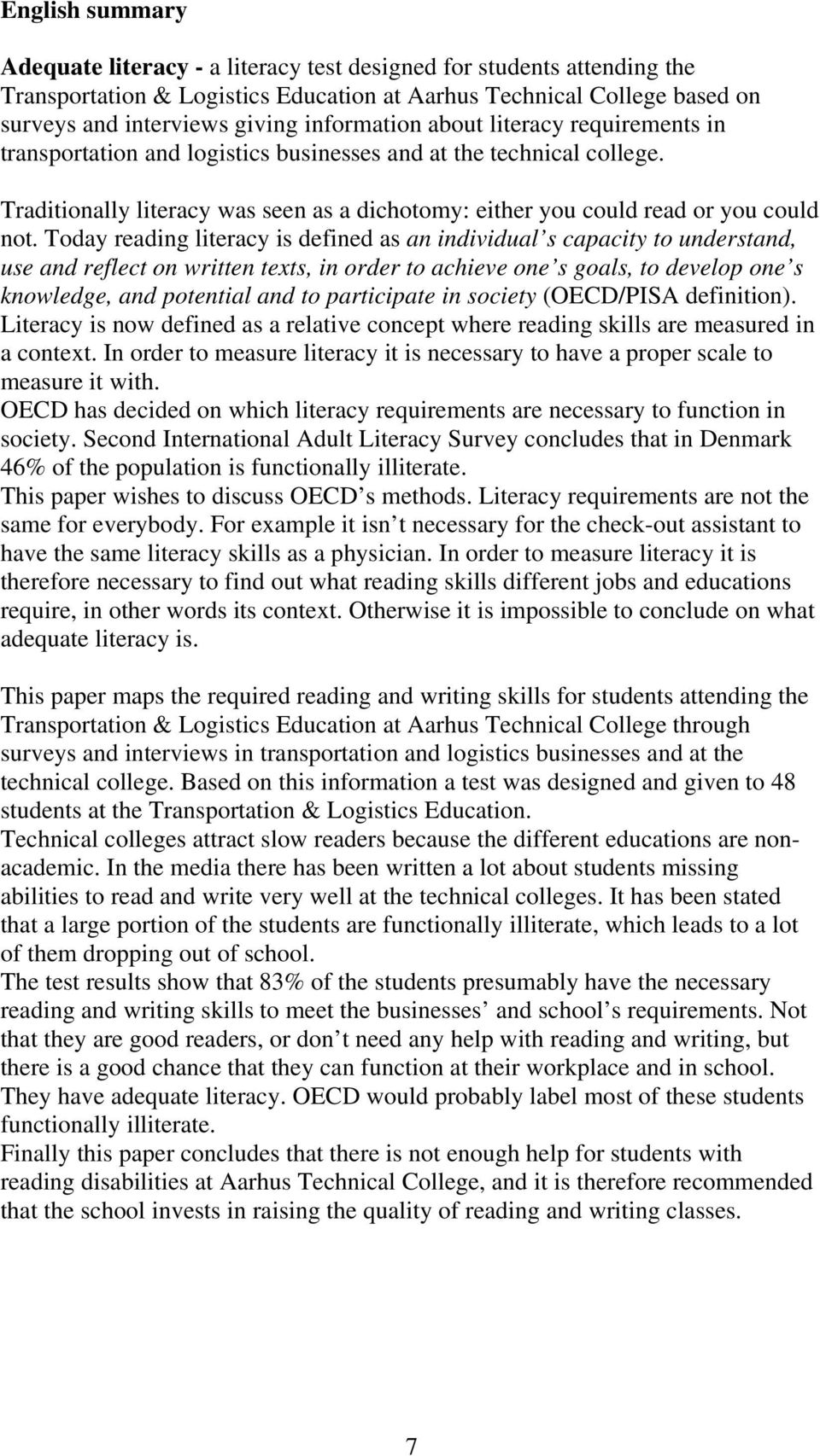 Today reading literacy is defined as an individual s capacity to understand, use and reflect on written texts, in order to achieve one s goals, to develop one s knowledge, and potential and to