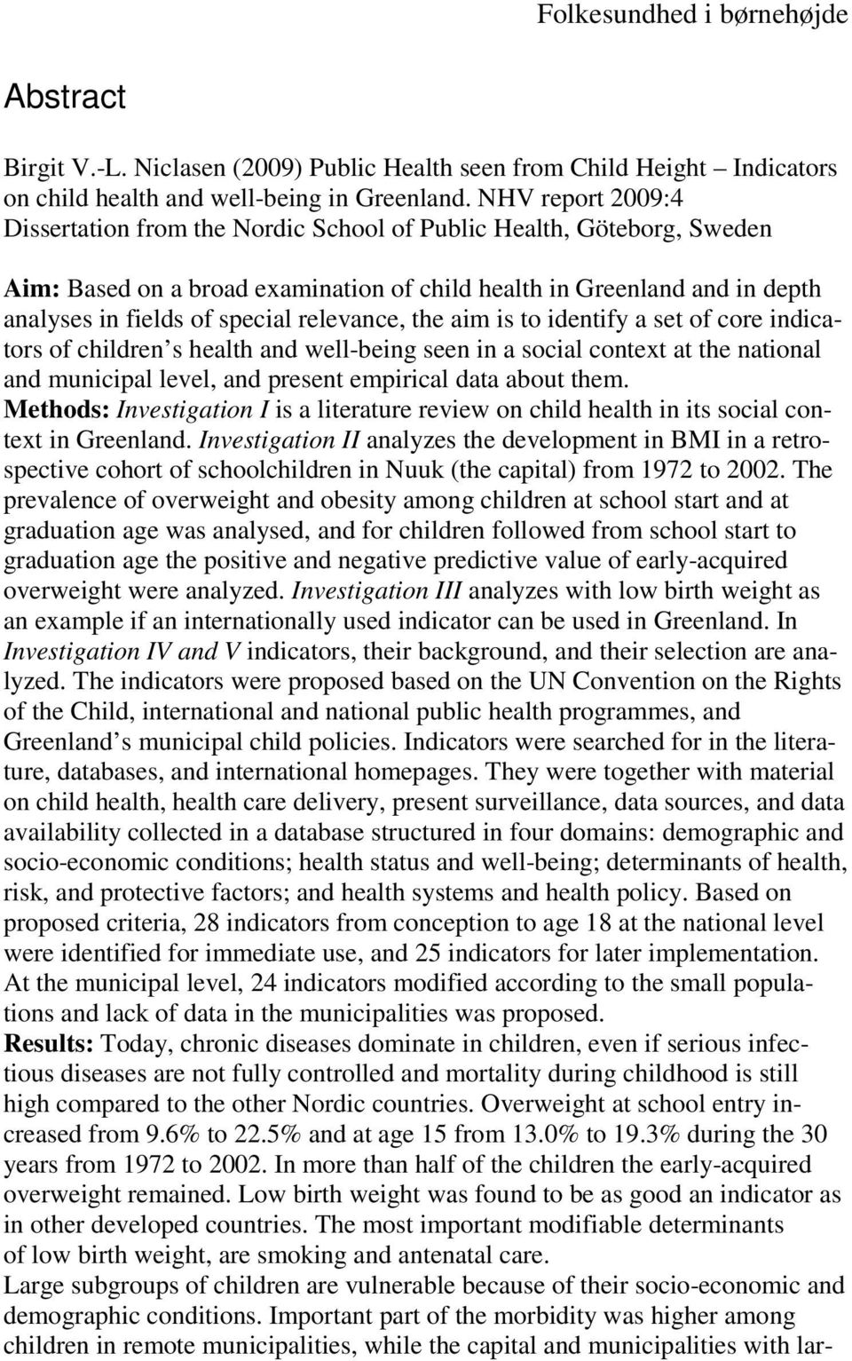 relevance, the aim is to identify a set of core indicators of children s health and well-being seen in a social context at the national and municipal level, and present empirical data about them.