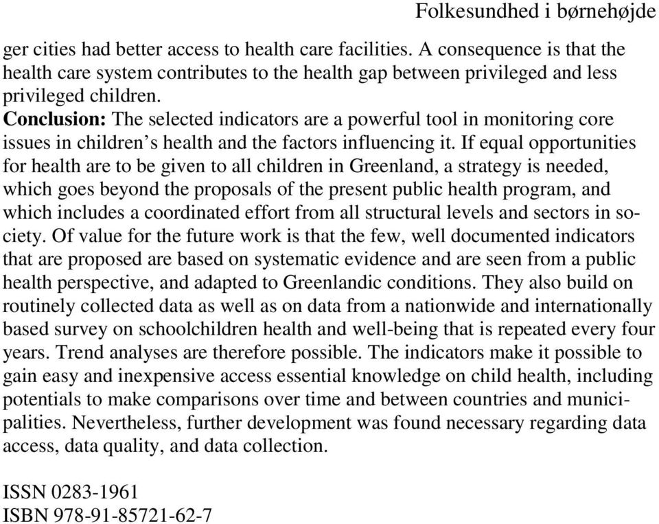 If equal opportunities for health are to be given to all children in Greenland, a strategy is needed, which goes beyond the proposals of the present public health program, and which includes a