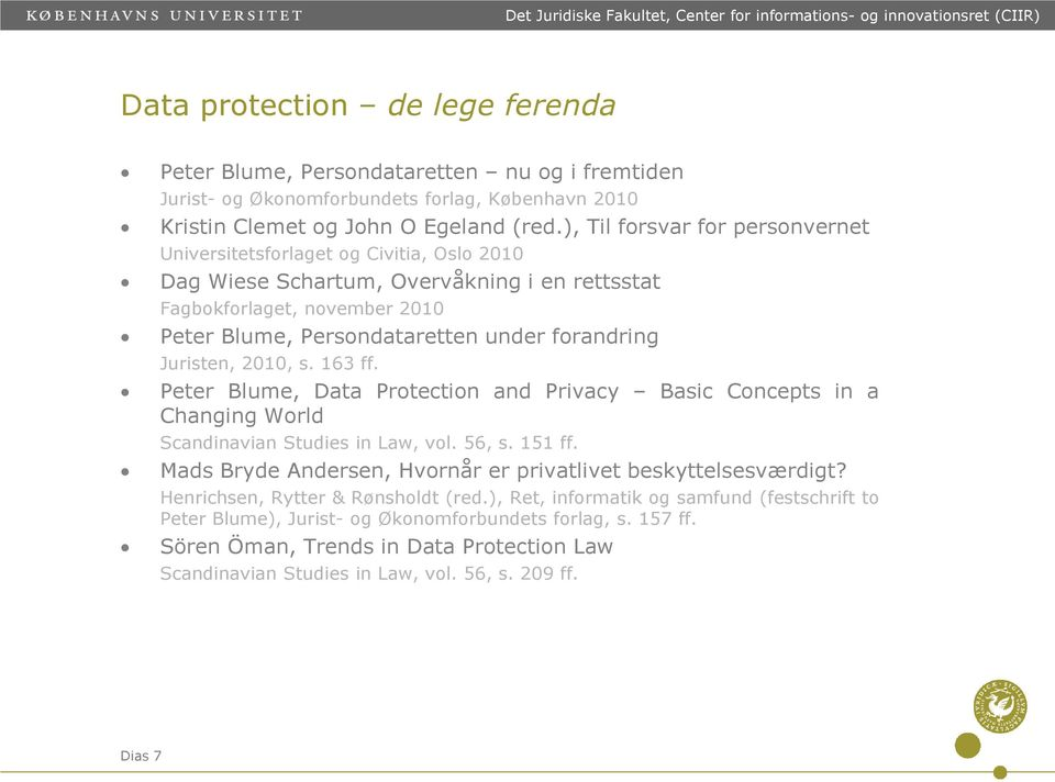 under forandring Juristen, 2010, s. 163 ff. Peter Blume, Data Protection and Privacy Basic Concepts in a Changing World Scandinavian Studies in Law, vol. 56, s. 151 ff.